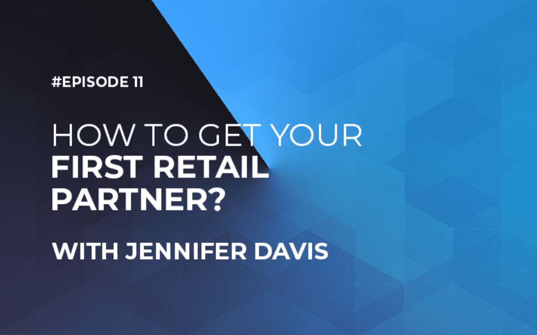 How to Get Your First Retail Partner with Jennifer Davis (Episode #11)