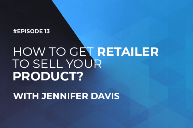 How To Get a Retailer to Sell Your Product with Jennifer Davis (Episode #13)