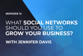 What Social Networks Should You Use to Grow Your Business with Jennifer Davis (Episode #14)